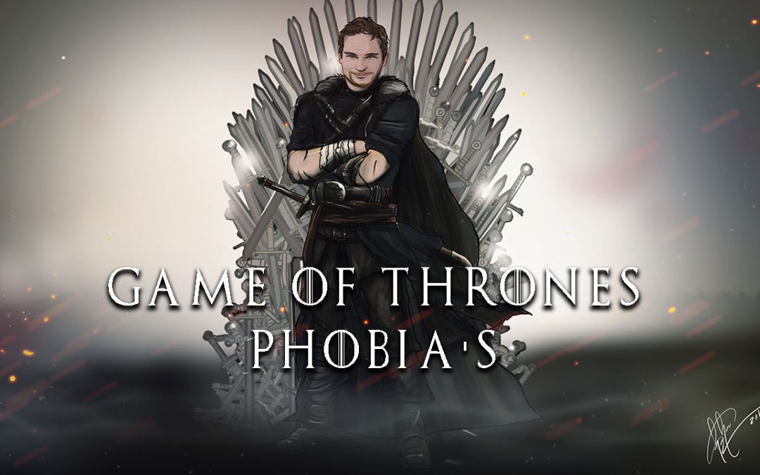 Game of Thrones and Phobias.